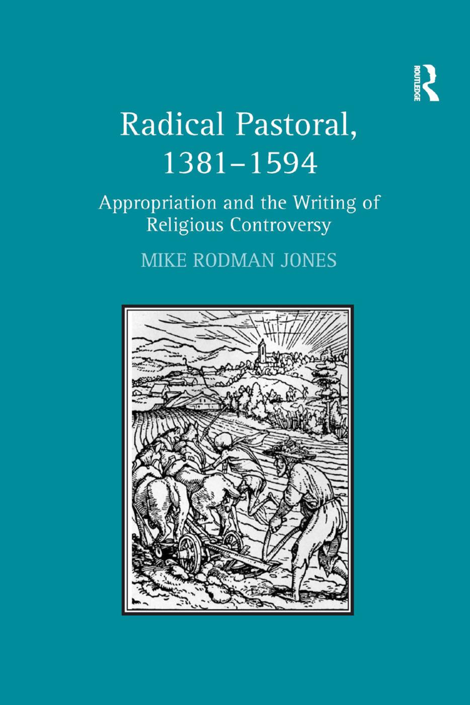 Radical Pastoral, 1381–1594: Appropriation and the Writing of Religious Controversy book cover