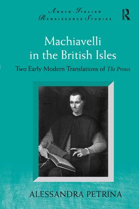Machiavelli in the British Isles: Two Early Modern Translations of The Prince, 1st Edition (Hardback) book cover