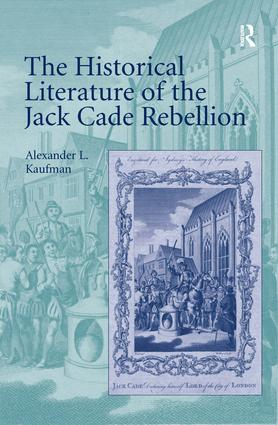 The Historical Literature of the Jack Cade Rebellion: 1st Edition (Hardback) book cover