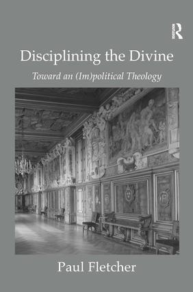 Disciplining the Divine: Toward an (Im)political Theology, 1st Edition (Paperback) book cover