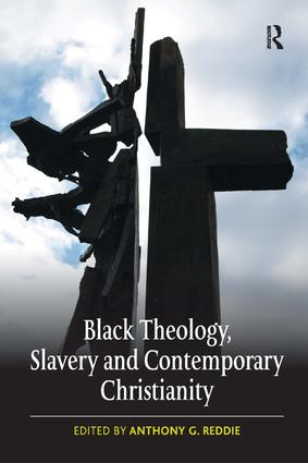 Black Theology, Slavery and Contemporary Christianity: 200 Years and No Apology, 1st Edition (Hardback) book cover