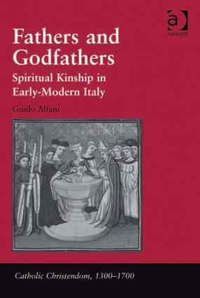 Fathers and Godfathers: Spiritual Kinship in Early-Modern Italy, 1st Edition (Hardback) book cover
