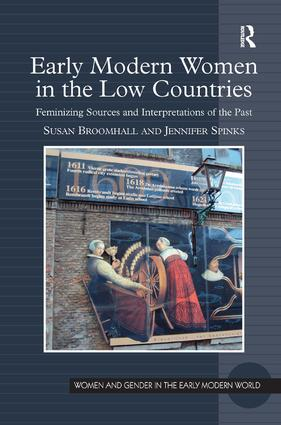 Early Modern Women in the Low Countries: Feminizing Sources and Interpretations of the Past (Hardback) book cover