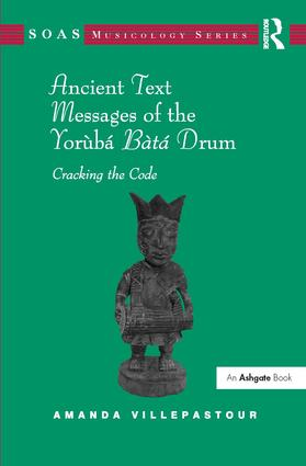 Ancient Text Messages of the Yoruba Bata Drum: Cracking the Code, 1st Edition (Hardback) book cover