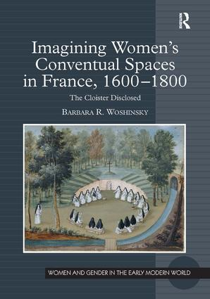 Imagining Women's Conventual Spaces in France, 1600–1800: The Cloister Disclosed, 1st Edition (Hardback) book cover