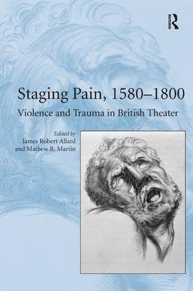 Staging Pain, 1580–1800: Violence and Trauma in British Theater book cover