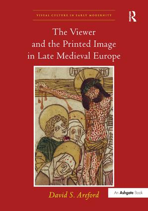 The Viewer and the Printed Image in Late Medieval Europe: 1st Edition (Hardback) book cover