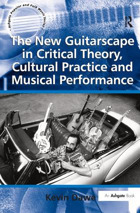 The New Guitarscape in Critical Theory, Cultural Practice and Musical Performance: 1st Edition (Hardback) book cover
