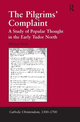The Pilgrims' Complaint: A Study of Popular Thought in the Early Tudor North, 1st Edition (Hardback) book cover