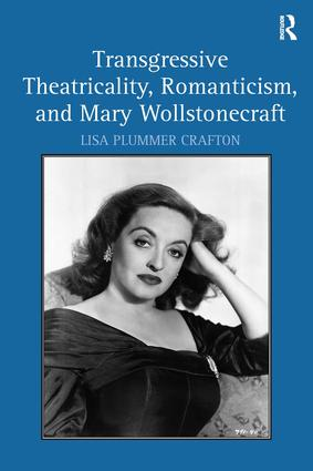Transgressive Theatricality, Romanticism, and Mary Wollstonecraft: 1st Edition (Hardback) book cover