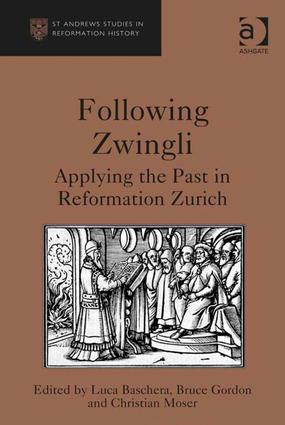 Following Zwingli: Applying the Past in Reformation Zurich, 1st Edition (Hardback) book cover