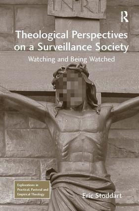 Theological Perspectives on a Surveillance Society: Watching and Being Watched (Hardback) book cover