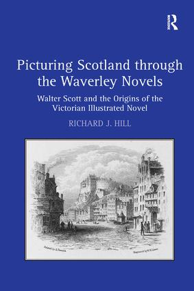 Picturing Scotland through the Waverley Novels: Walter Scott and the Origins of the Victorian Illustrated Novel, 1st Edition (Hardback) book cover