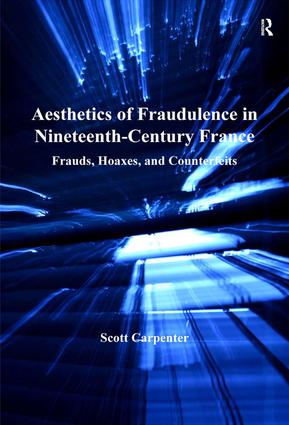 Aesthetics of Fraudulence in Nineteenth-Century France: Frauds, Hoaxes, and Counterfeits, 1st Edition (Hardback) book cover