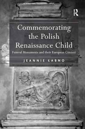 Commemorating the Polish Renaissance Child: Funeral Monuments and their European Context, 1st Edition (Hardback) book cover