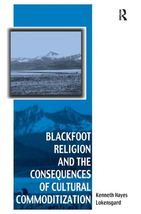 Blackfoot Religion and the Consequences of Cultural Commoditization: 1st Edition (Hardback) book cover