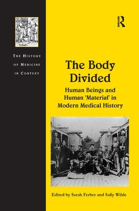 The Body Divided: Human Beings and Human 'Material' in Modern Medical History, 1st Edition (Hardback) book cover