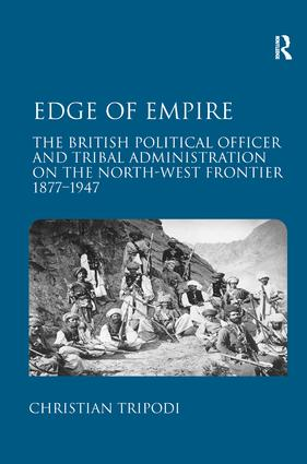 Edge of Empire: The British Political Officer and Tribal Administration on the North-West Frontier 1877–1947, 1st Edition (Hardback) book cover