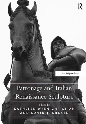 Patronage and Italian Renaissance Sculpture: 1st Edition (Paperback) book cover