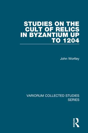 Studies on the Cult of Relics in Byzantium up to 1204 book cover