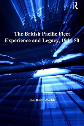 The British Pacific Fleet Experience and Legacy, 1944–50: 1st Edition (Hardback) book cover