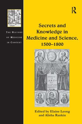 Secrets and Knowledge in Medicine and Science, 1500–1800