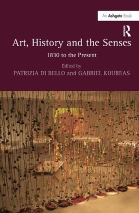 Art, History and the Senses: 1830 to the Present, 1st Edition (Hardback) book cover