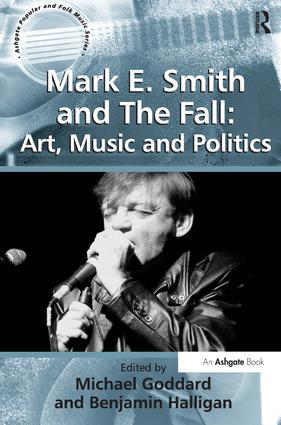 Mark E. Smith and The Fall: Art, Music and Politics: 1st Edition (Paperback) book cover