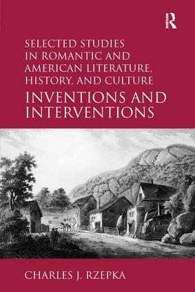 Selected Studies in Romantic and American Literature, History, and Culture: Inventions and Interventions, 1st Edition (Hardback) book cover
