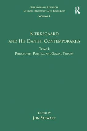 Volume 7, Tome I: Kierkegaard and his Danish Contemporaries - Philosophy, Politics and Social Theory book cover