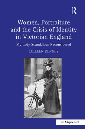 Women, Portraiture and the Crisis of Identity in Victorian England: My Lady Scandalous Reconsidered, 1st Edition (Hardback) book cover