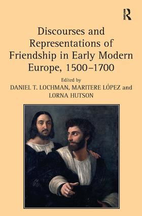 Discourses and Representations of Friendship in Early Modern Europe, 1500–1700: 1st Edition (Hardback) book cover