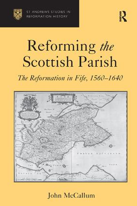 Reforming the Scottish Parish: The Reformation in Fife, 1560-1640, 1st Edition (Hardback) book cover