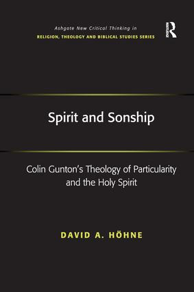 Spirit and Sonship: Colin Gunton's Theology of Particularity and the Holy Spirit (Hardback) book cover