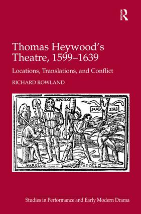 Thomas Heywood's Theatre, 1599–1639: Locations, Translations, and Conflict book cover