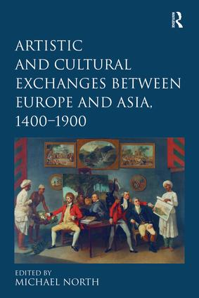 Artistic and Cultural Exchanges between Europe and Asia, 1400-1900