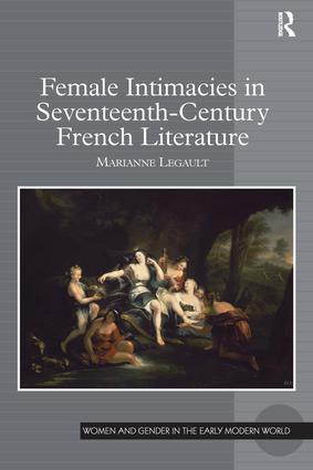 Female Intimacies in Seventeenth-Century French Literature: 1st Edition (Hardback) book cover