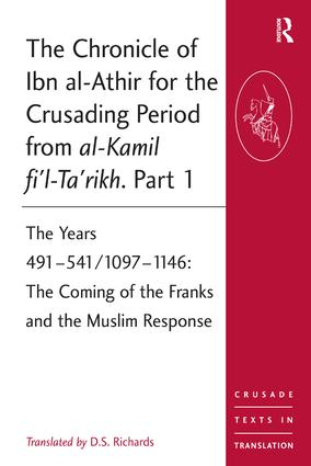 The Chronicle of Ibn al-Athir for the Crusading Period from al-Kamil fi'l-Ta'rikh. Part 1: The Years 491–541/1097–1146: The Coming of the Franks and the Muslim Response, 1st Edition (Paperback) book cover