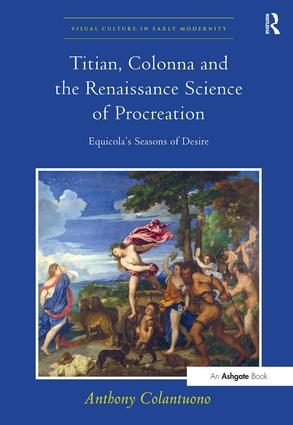 Titian, Colonna and the Renaissance Science of Procreation: Equicola's Seasons of Desire (Hardback) book cover