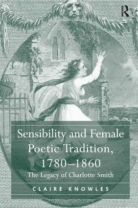 Sensibility and Female Poetic Tradition, 1780–1860: The Legacy of Charlotte Smith, 1st Edition (Hardback) book cover