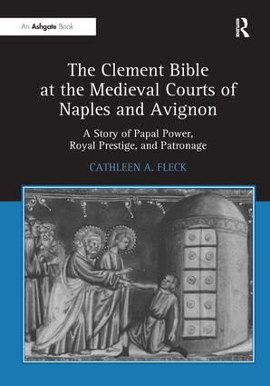 The Clement Bible at the Medieval Courts of Naples and Avignon: A Story of Papal Power, Royal Prestige, and Patronage (Hardback) book cover