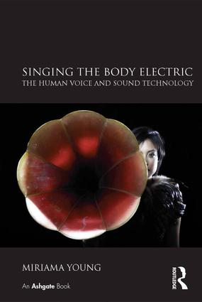 Singing the Body Electric: The Human Voice and Sound Technology: 1st Edition (Hardback) book cover