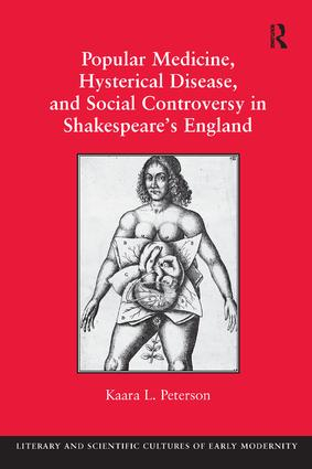 Popular Medicine, Hysterical Disease, and Social Controversy in Shakespeare's England: 1st Edition (Paperback) book cover