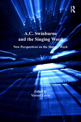 A.C. Swinburne and the Singing Word: New Perspectives on the Mature Work, 1st Edition (Hardback) book cover