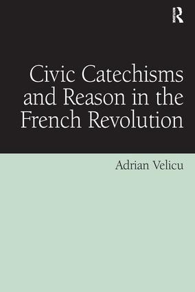 Civic Catechisms and Reason in the French Revolution: 1st Edition (Hardback) book cover