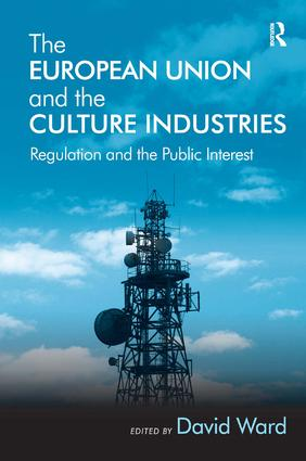 The European Union and the Culture Industries: Regulation and the Public Interest (Hardback) book cover