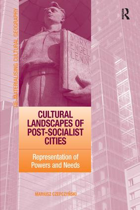 Cultural Landscapes of Post-Socialist Cities: Representation of Powers and Needs, 1st Edition (Hardback) book cover