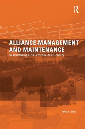 Alliance Management and Maintenance: Restructuring NATO for the 21st Century, 1st Edition (Hardback) book cover