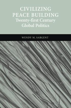 Civilizing Peace Building: Twenty-first Century Global Politics, 1st Edition (Hardback) book cover