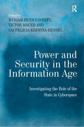 Power and Security in the Information Age: Investigating the Role of the State in Cyberspace (Hardback) book cover
